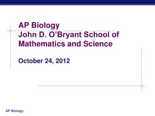 AP Biology John D. O'Bryant School of Mathematics and Science