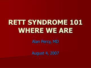 RETT SYNDROME 101 WHERE WE ARE
