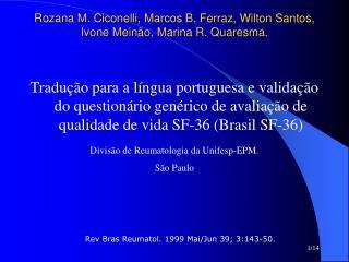 Rozana M. Ciconelli, Marcos B. Ferraz, Wilton Santos, Ivone Mein o, Marina R. Quaresma.
