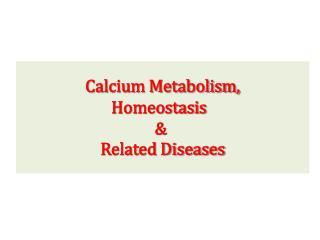 Calcium Metabolism, Homeostasis   &  Related Diseases