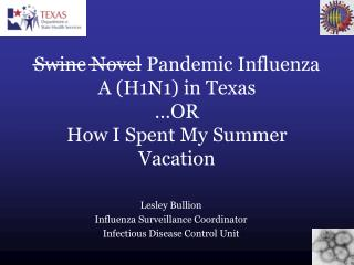 Swine Novel Pandemic Influenza A (H1N1) in Texas …OR  How I Spent My Summer Vacation
