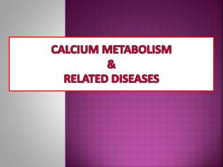 Calcium Metabolism   &  Related Diseases