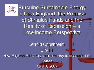 Jerrold Oppenheim DRAFT New England Electricity Restructuring Roundtable 110 Boston April 3, 2009
