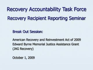 Recovery Accountability Task Force  Recovery Recipient Reporting Seminar