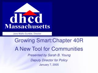 Growing Smart:Chapter 40R A New Tool for Communities Presented by Sarah B. Young