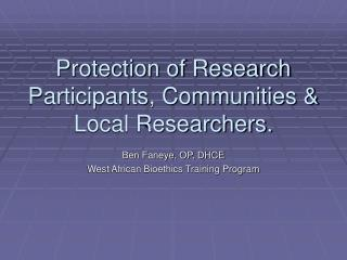 Protection of Research Participants, Communities & Local Researchers.