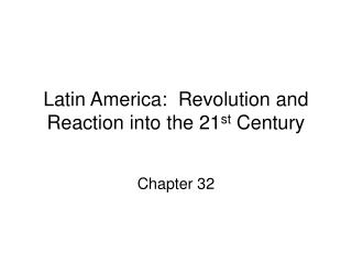 Latin America:  Revolution and Reaction into the 21st Century