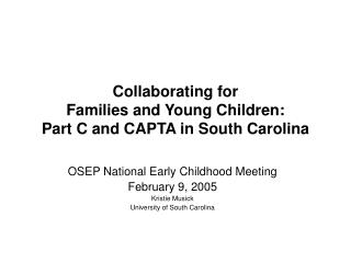 Collaborating for  Families and Young Children:   Part C and CAPTA in South Carolina