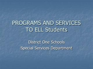 PROGRAMS AND SERVICES TO ELL Students