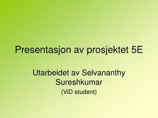 Presentasjon av prosjektet 5E