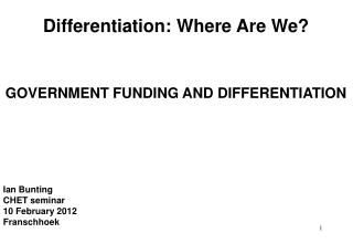 Differentiation: Where Are We? GOVERNMENT FUNDING AND DIFFERENTIATION  Ian Bunting   CHET seminar