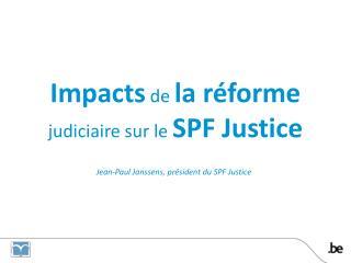 Impacts de la réforme  judiciaire sur le  SPF Justice