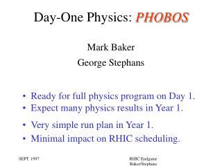 Day-One Physics:  PHOBOS Mark Baker George Stephans