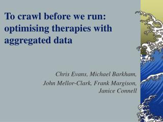 To crawl before we run: optimising therapies with aggregated data