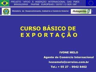 IVONE MELO Agente de Com rcio Internacional ivonemelocorreios.br Tel.:  55 27   9942 8462
