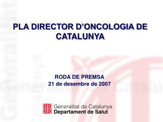 PLA DIRECTOR D'ONCOLOGIA DE CATALUNYA