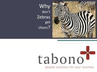 Why  don't Zebras get Ulcers ?