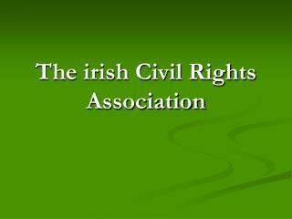The irish Civil Rights Association