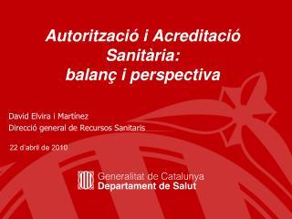 Autorització i Acreditació Sanitària:  balanç i perspectiva