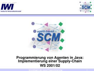 Programmierung von Agenten in Java: Implementierung einer Supply-Chain  WS 2001/02