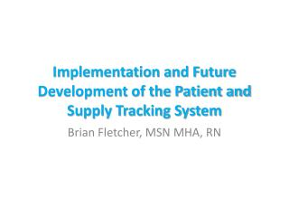 Implementation and Future Development of the Patient and Supply Tracking System