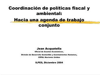 Coordinación de políticas fiscal y ambiental: Hacia una agenda de trabajo conjunto Jean Acquatella