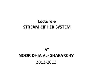 Lecture 6 STREAM CIPHER SYSTEM