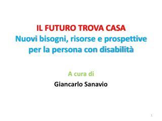 IL  FUTURO TROVA CASA Nuovi  bisogni, risorse e prospettive per la persona con disabilità
