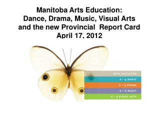 Manitoba Arts Education: Dance, Drama, Music, Visual Arts and the new Provincial  Report Card