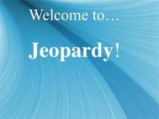 Welcome to… Jeopardy !