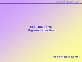 HOOFDSTUK VI:  Organische reacties