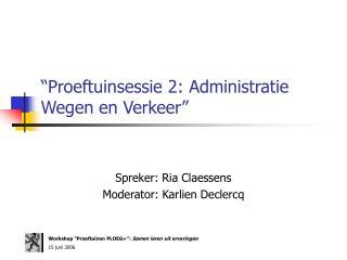 """""""Proeftuinsessie 2: Administratie Wegen en Verkeer"""""""