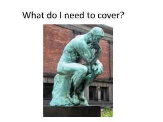 What do I need to cover?