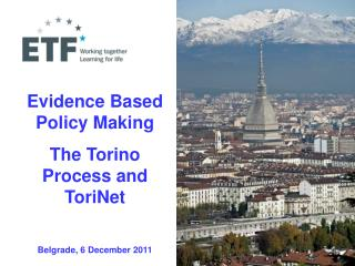 Evidence Based Policy Making  The Torino Process and ToriNet Belgrade, 6 December 2011