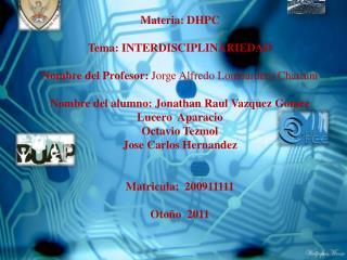 Benemérita Universidad  Autónoma de Puebla facultad de ciencias de la electrónica Materia: DHPC