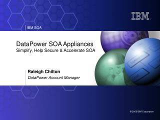 DataPower SOA Appliances Simplify, Help Secure & Accelerate SOA