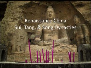 Renaissance China Sui, Tang, & Song Dynasties