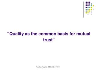 """""""Quality as the common basis for mutual trust"""""""