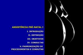 ASSISTÊNCIA PRÉ-NATAL I