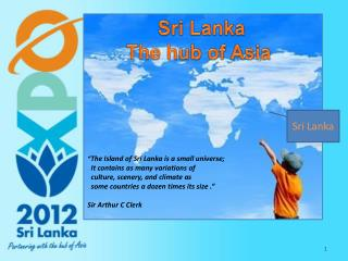 """ The Island of Sri Lanka is a small universe;    It contains as many variations of"