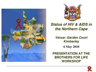 Status of HIV & AIDS in the Northern Cape Venue: Garden Court Kimberley
