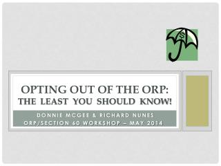 Opting OUT OF THE ORP: The   least  you  should  know !