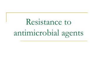 Resistance to antimicrobial agents