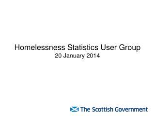 Homelessness Statistics User Group 20 January 2014