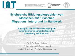 Prof. Dr. Franz Lehner Ruhr-Universität Bochum und Institut Arbeit und Technik, Gelsenkirchen
