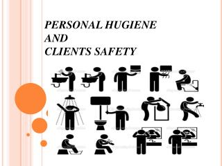 PERSONAL HUGIENE  AND  CLIENTS  SAFETY
