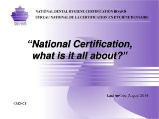 """ National Certification,  what is it all about? """