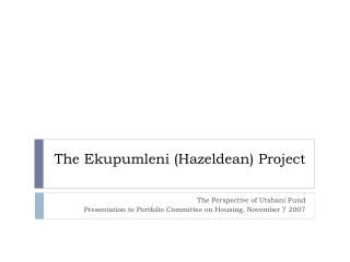 The Ekupumleni (Hazeldean) Project