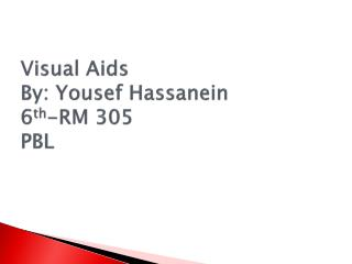 Visual Aids By: Yousef Hassanein 6 th -RM 305  PBL