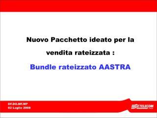 Nuovo Pacchetto ideato per la vendita rateizzata : Bundle rateizzato AASTRA